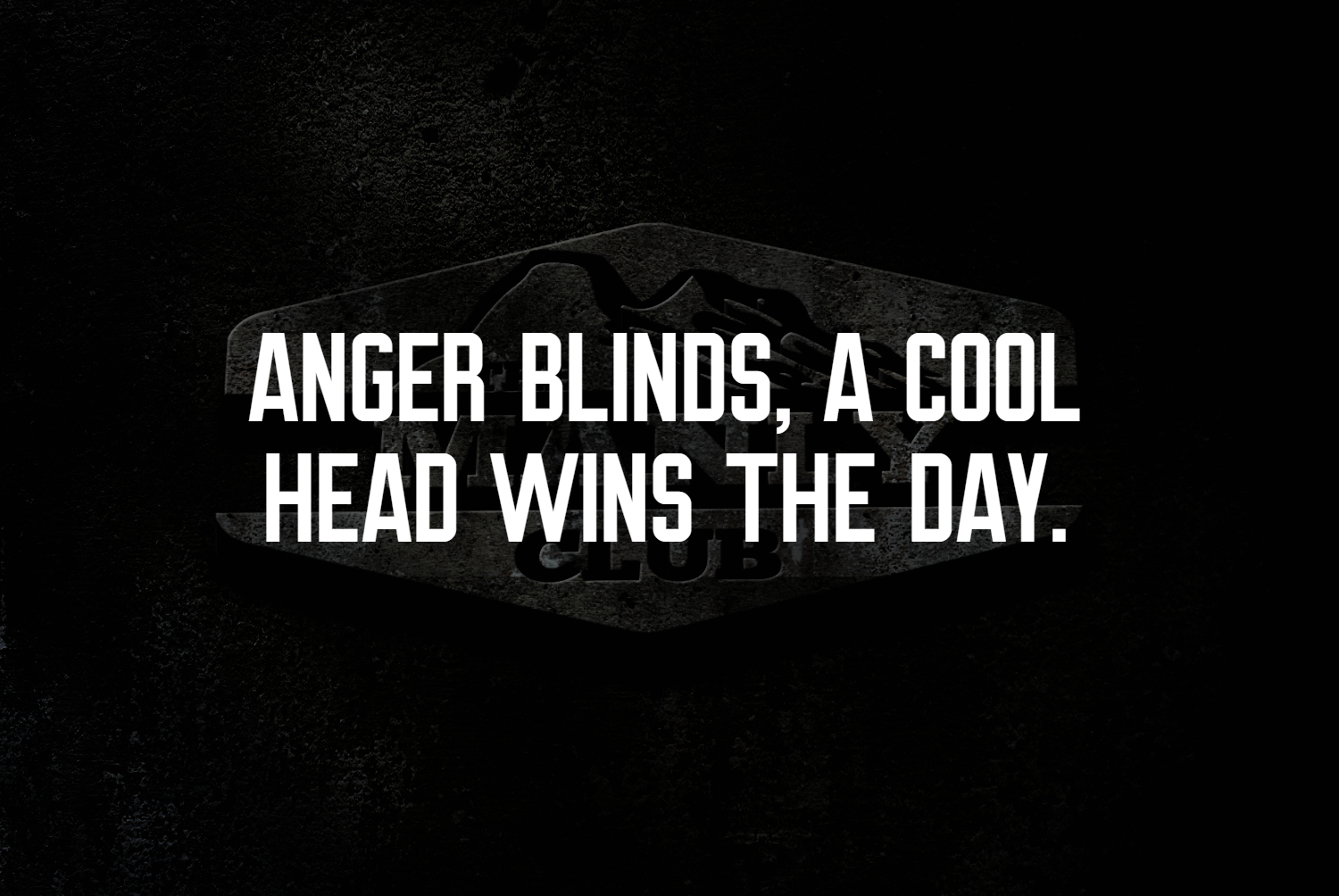 anger blinds a cool head wins the day