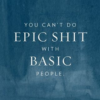 you cant do epic shit with basic people