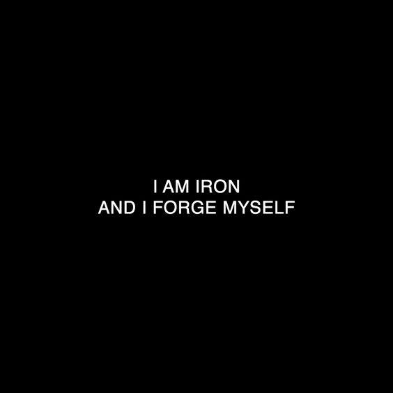 i am iron and i forge myself