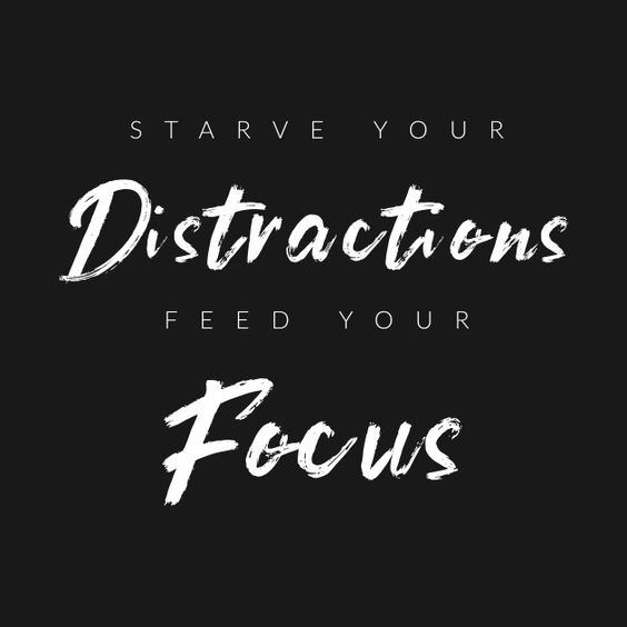 starve your sistractions feed your focus