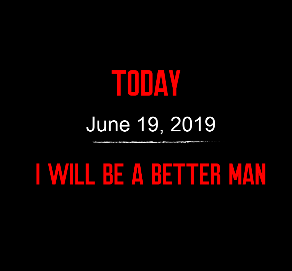 better man 6-19-19