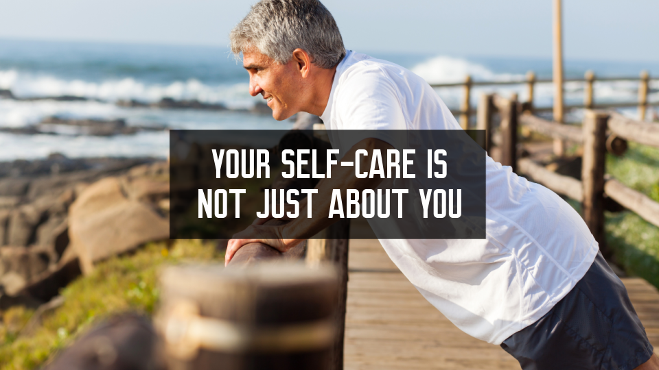 Men's Self-Care | It's Not Just About You